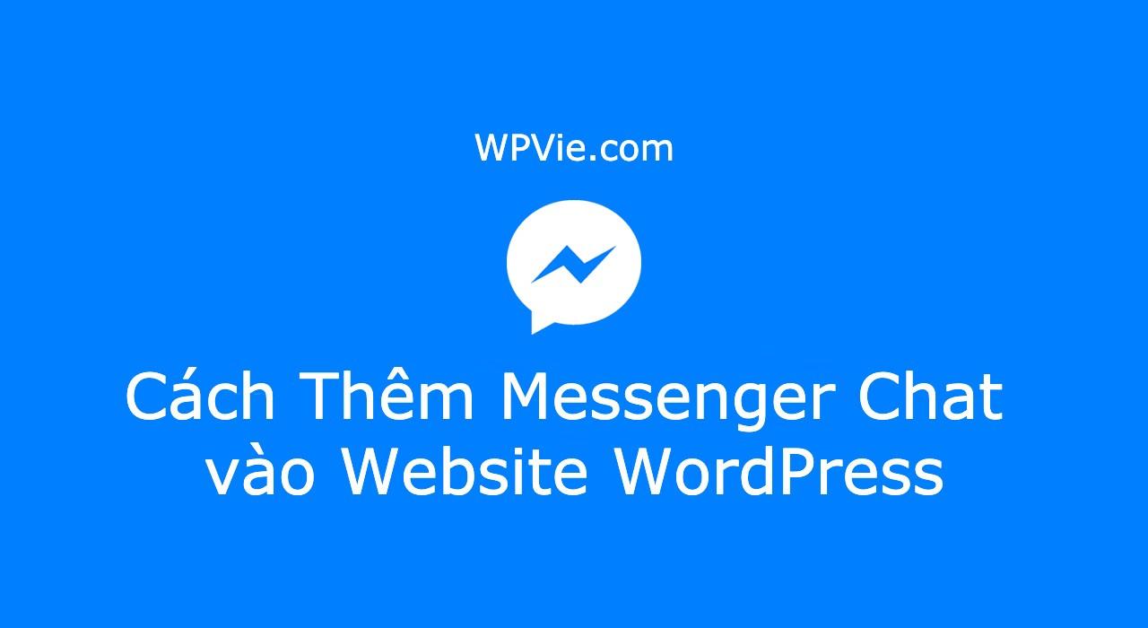 Cách Thêm Messenger Chat vào Website WordPress