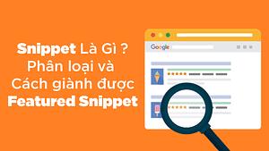 Snippet là gì: Có mấy loại và cách Tối ưu để có Featured Snippets