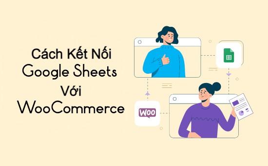 Kết nối Google Sheets với WooComerce