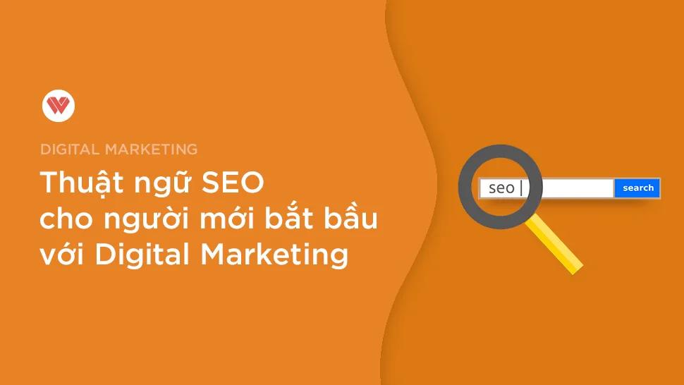 Thuật Ngữ SEO Phổ Biến Cho Người Mới Bắt Đầu Với Digital Marketing
